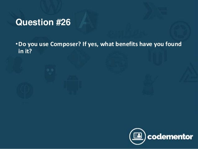Question #26 •Do you use Composer? If yes, what benefits have you found in it?