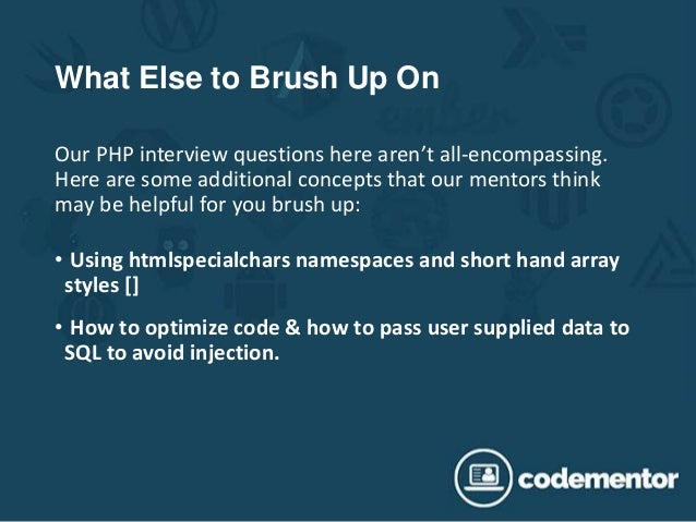 What Else to Brush Up On Our PHP interview questions here aren't all-encompassing. Here are some additional concepts that ...