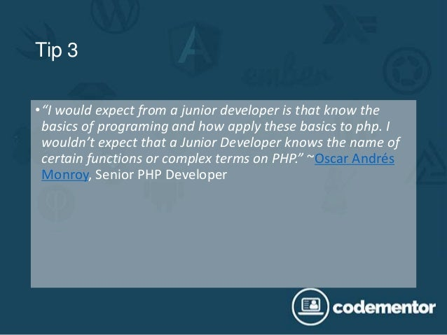 """Tip 3 •""""I would expect from a junior developer is that know the basics of programing and how apply these basics to php. I ..."""