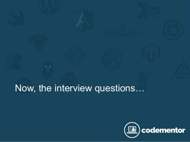Now, the interview questions…