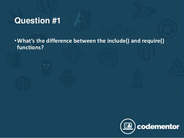 Question #1 •What's the difference between the include() and require() functions?