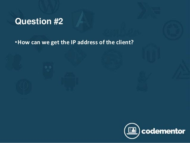 Question #2 •How can we get the IP address of the client?