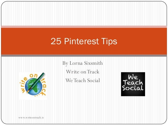25 Pinterest Tips By Lorna Sixsmith Write on Track We Teach Social  www.writeontrack.ie