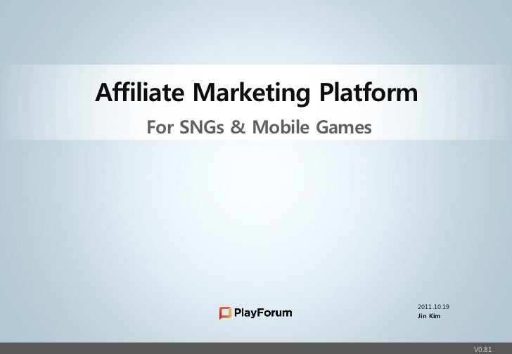 Confidential               Affiliate Marketing Platform                   For SNGs & Mobile Games                         ...