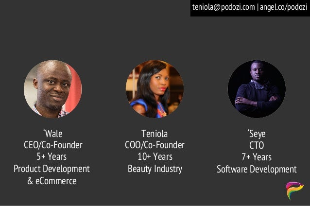 'Wale CEO/Co-Founder 5+ Years Product Development & eCommerce Teniola COO/Co-Founder 10+ Years Beauty Industry 'Seye CTO 7...