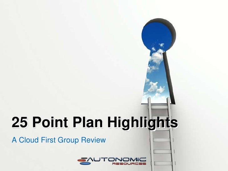 25 Point Plan Highlights<br />A Cloud First Group Review<br />