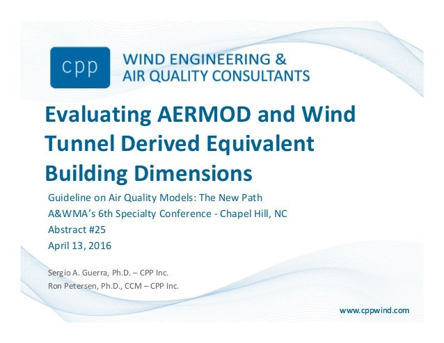 www.cppwind.comwww.cppwind.com Evaluating AERMOD and Wind Tunnel Derived Equivalent Building Dimensions Guideline on Air Q...