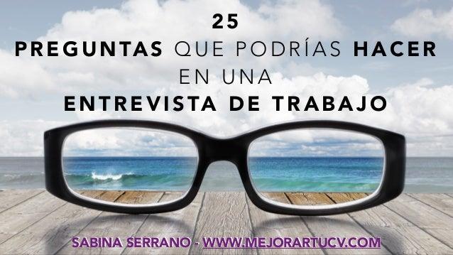 25  PREGUNTAS QUE PODRÍAS HACER  EN UNA  ENTREVISTA DE TRABAJO  SABINA SERRANO - WWW.MEJORARTUCV.COM