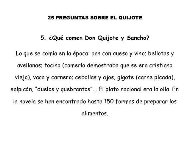 25 PREGUNTAS SOBRE EL QUIJOTE 5. ¿Qué comen Don Quijote y Sancho? Lo que se comía en la época: pan con queso y vino; bello...