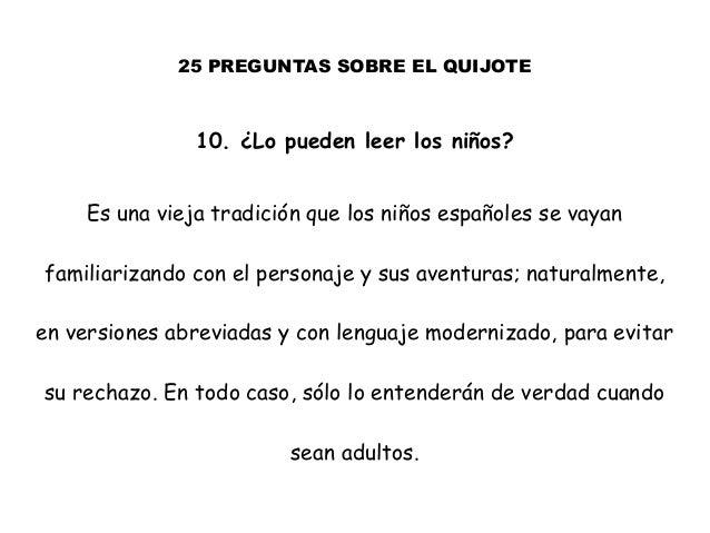 25 PREGUNTAS SOBRE EL QUIJOTE 10. ¿Lo pueden leer los niños? Es una vieja tradición que los niños españoles se vayan famil...