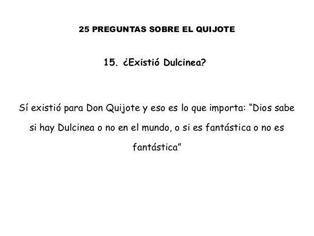 """25 PREGUNTAS SOBRE EL QUIJOTE 15. ¿Existió Dulcinea? Sí existió para Don Quijote y eso es lo que importa: """"Dios sabe si ha..."""