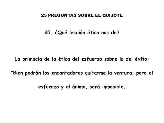 """25 PREGUNTAS SOBRE EL QUIJOTE 25. ¿Qué lección ética nos da? La primacía de la ética del esfuerzo sobre la del éxito: """"Bie..."""