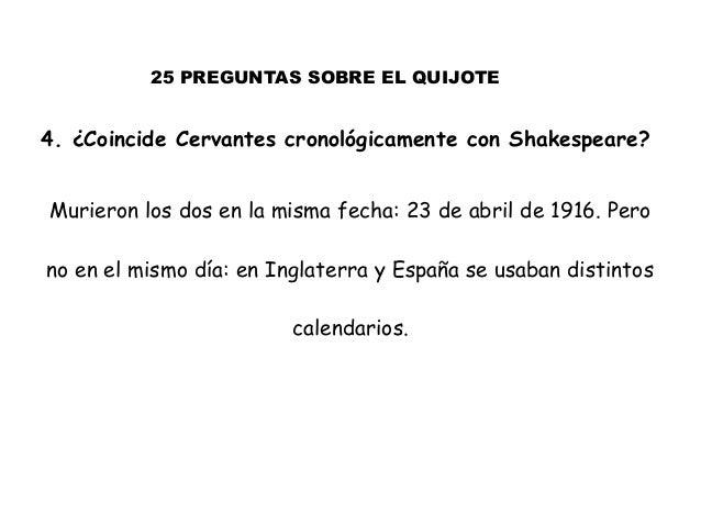 25 PREGUNTAS SOBRE EL QUIJOTE 4. ¿Coincide Cervantes cronológicamente con Shakespeare? Murieron los dos en la misma fecha:...