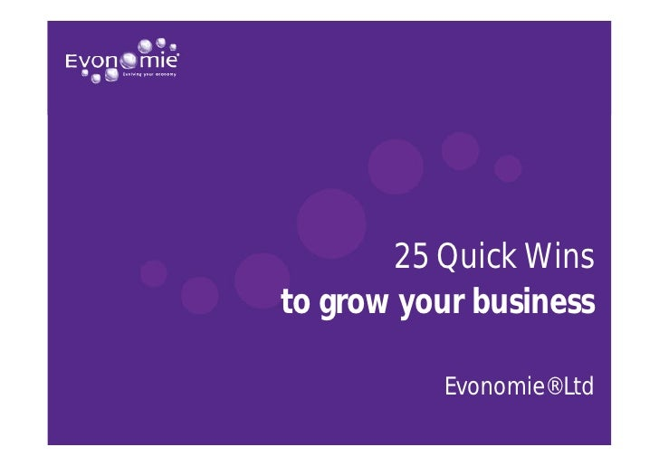 25 Quick Wins to grow your business            Evonomie® Ltd