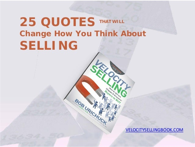 25 QUOTES THAT WILL Change How You Think About SELLING VELOCITYSELLINGBOOK.COM