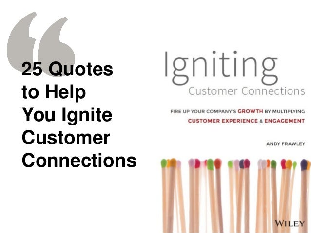 25 Quotes To Help You Ignite Customer Connections