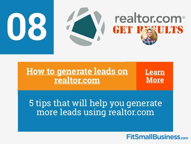 Learn More 08 ∂ How to generate leads on realtor.com ∂ 5 tips that will help you generate more leads using realtor.com Lea...