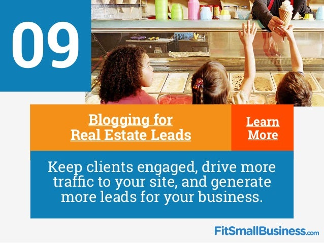 Learn More 09 ∂ Blogging for Real Estate Leads ∂ Keep clients engaged, drive more traffic to your site, and generate more ...