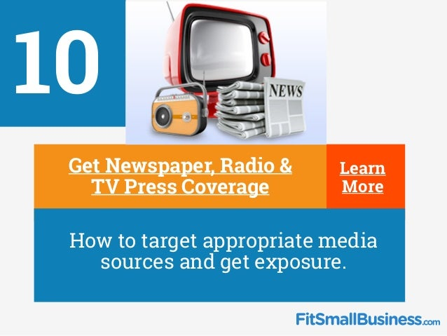 Learn More 10 Get Newspaper, Radio & TV Press Coverage ∂ How to target appropriate media sources and get exposure. Learn M...