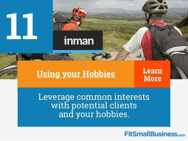 11 ∂Using your Hobbies ∂ Leverage common interests with potential clients and your hobbies. Learn More