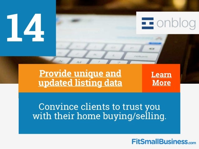 14 ∂ Provide unique and updated listing data ∂ Convince clients to trust you with their home buying/selling. Learn More