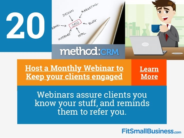 20 ∂ Host a Monthly Webinar to Keep your clients engaged ∂ Webinars assure clients you know your stuff, and reminds them t...