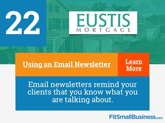 22 ∂Using an Email Newsletter ∂ Email newsletters remind your clients that you know what you are talking about. Learn More