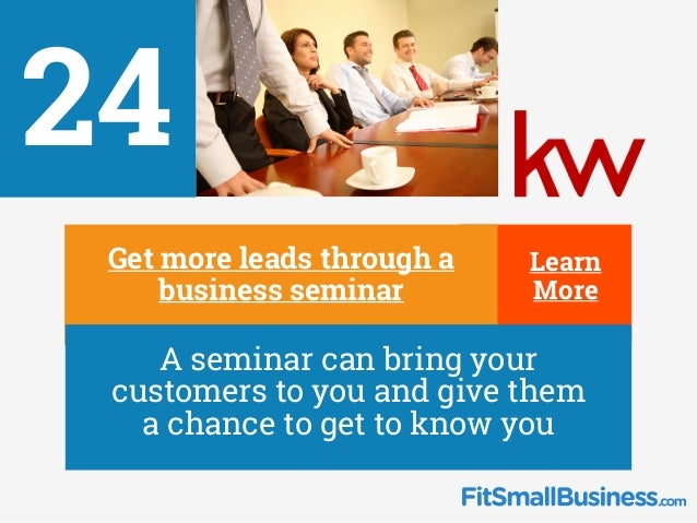 24 ∂ Get more leads through a business seminar ∂ A seminar can bring your customers to you and give them a chance to get t...