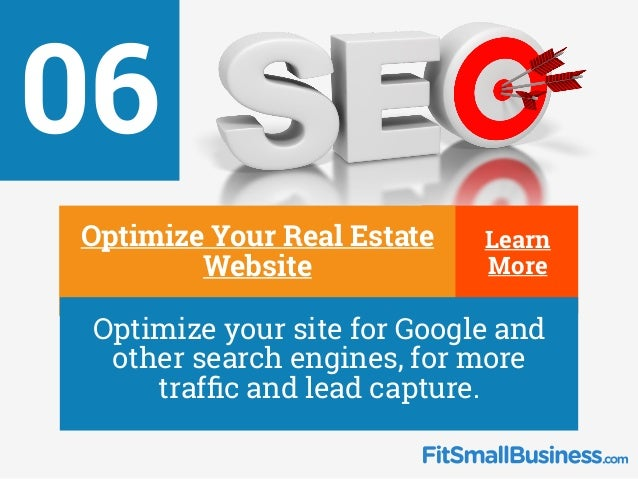 Learn More Learn More 06 ∂ Optimize Your Real Estate Website ∂ Optimize your site for Google and other search engines, for...