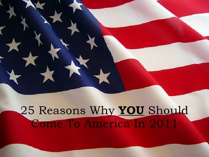 25 Reasons Why  YOU  Should Come To America In 2011