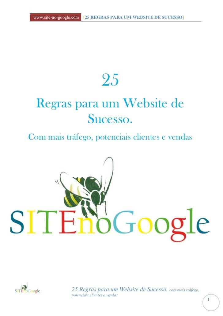 www.site-no-google.com [25 REGRAS PARA UM WEBSITE DE SUCESSO]                                  25  Regras para um Website ...