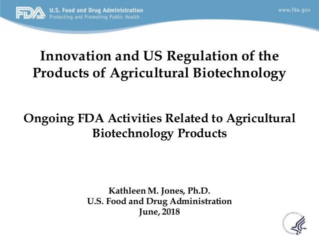 Innovation and US Regulation of the Products of Agricultural Biotechnology Ongoing FDA Activities Related to Agricultural ...