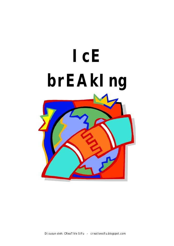 IcE  brEAkIng     Di susun oleh: CReaTiVe SiFu - creativesifu.blogspot.com