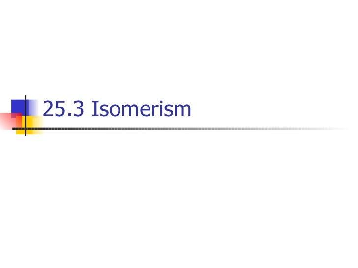 25.3 Isomerism