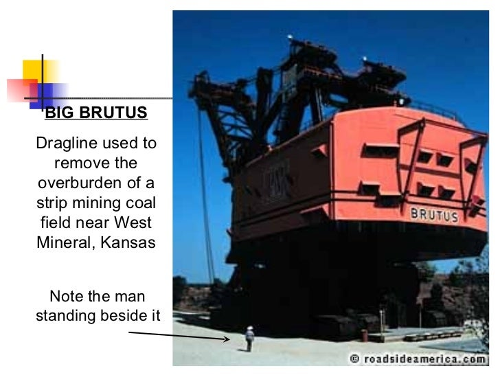 BIG BRUTUS Dragline used to remove the overburden of a strip mining coal field near West Mineral, Kansas Note the man stan...