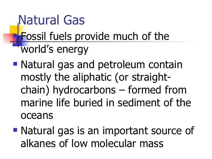 Natural Gas <ul><li>Fossil fuels provide much of the world's energy </li></ul><ul><li>Natural gas and petroleum contain mo...