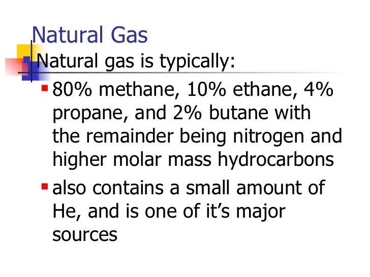 Natural Gas <ul><li>Natural gas is typically: </li></ul><ul><ul><li>80% methane, 10% ethane, 4% propane, and 2% butane wit...