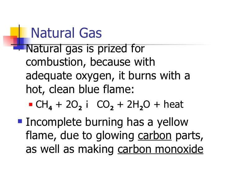 Natural Gas <ul><li>Natural gas is prized for combustion, because with adequate oxygen, it burns with a hot, clean blue fl...