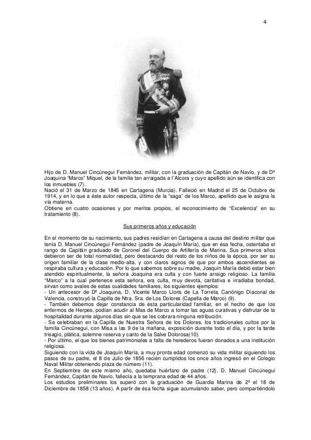 """4  Hijo de D. Manuel Cincúnegui Fernández, militar, con la graduación de Capitán de Navío, y de Dª Joaquina """"Marco"""" Miquel..."""