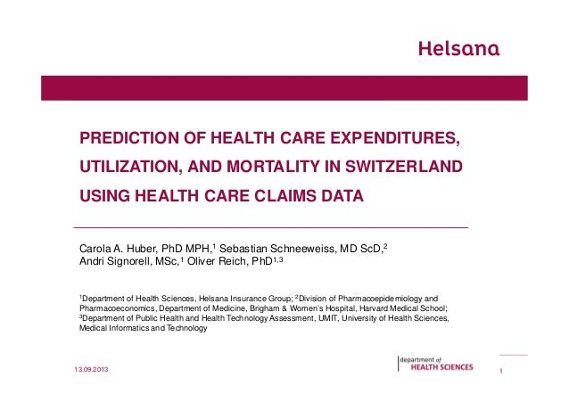 PREDICTION OF HEALTH CARE EXPENDITURES, UTILIZATION, AND MORTALITY IN SWITZERLAND USING HEALTH CARE CLAIMS DATA Carola A. ...