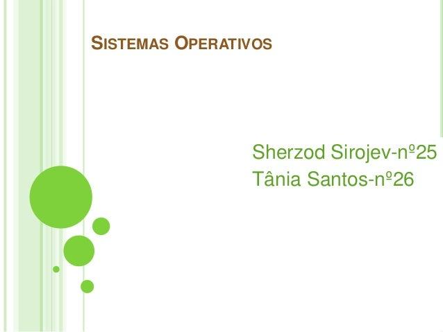 SISTEMAS OPERATIVOS  Sherzod Sirojev-nº25 Tânia Santos-nº26