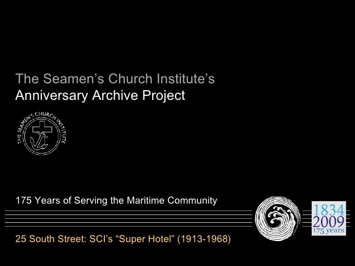 The Seamen's Church Institute's Anniversary Archive Project 175 Years of Serving the Maritime Community 25 South Street: S...