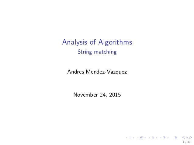 Analysis of Algorithms String matching Andres Mendez-Vazquez November 24, 2015 1 / 40