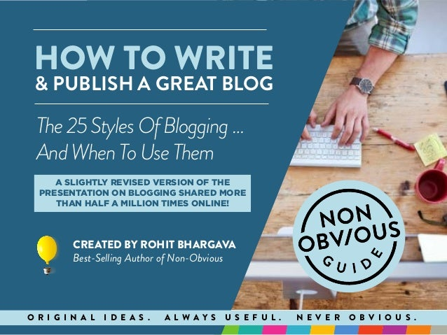 HOW TO WRITE & PUBLISH A GREAT BLOG CREATED BY ROHIT BHARGAVA Best-Selling Author of Non-Obvious O R I G I N A L I D E A S...