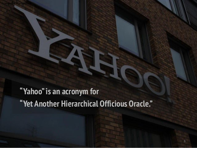 "3 ""Yahoo""is an acronym for ""Yet Another Hierarchical Officious Oracle."""