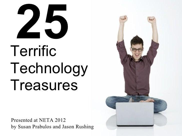 25TerrificTechnologyTreasuresPresented at NETA 2012by Susan Prabulos and Jason Rushing