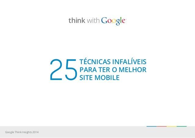 técnicas infalíveis para ter o melhor site mobile25 Google Think Insights 2014 think with