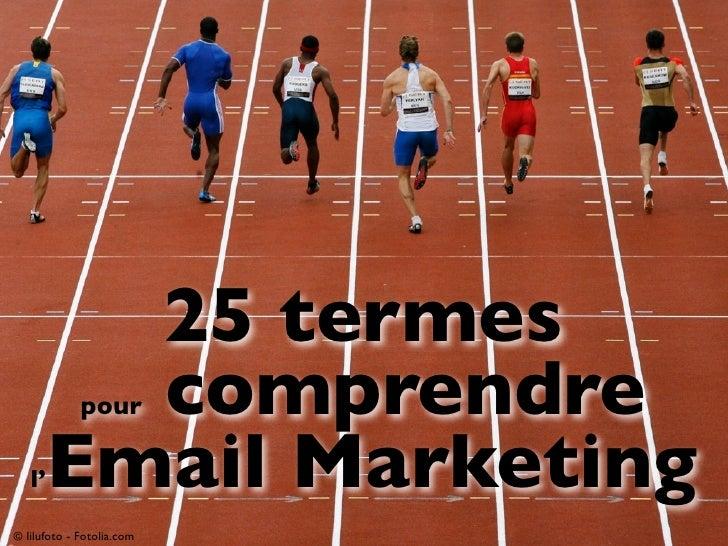 25 termes        comprendre             pour   l' Email Marketing© lilufoto - Fotolia.com