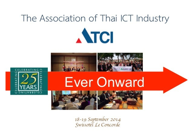 18-19 September 2014 Swissotel Le Concorde Ever Onward The Association of Thai ICT Industry