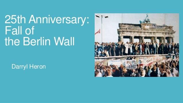 25th Anniversary:  Fall of  the Berlin Wall  Darryl Heron